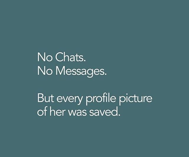 No chats, no messages but checked on her mind through her status everyday