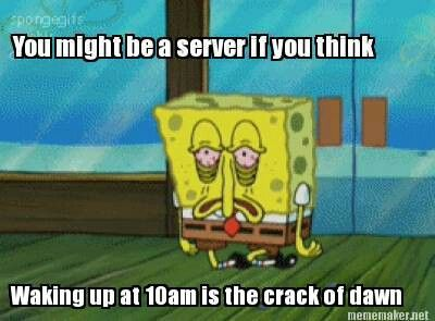 I tell my staff all the time.... You come in at 10:30 !!!