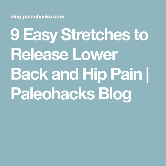 9 Easy Stretches to Release Lower Back and Hip Pain | Paleohacks Blog