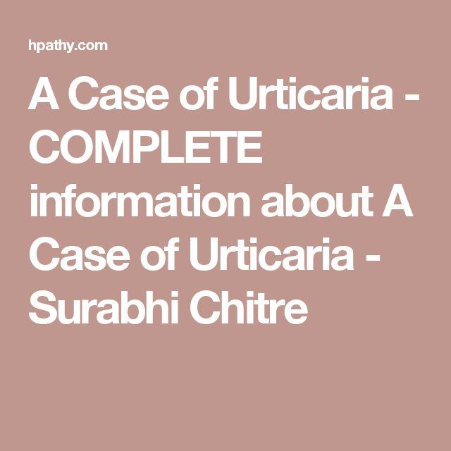 A Case of Urticaria - COMPLETE information about A Case of Urticaria - Surabhi Chitre