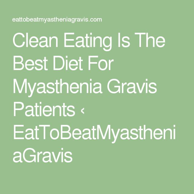 Clean Eating Is The Best Diet For Myasthenia Gravis Patients ‹ EatToBeatMyastheniaGravis
