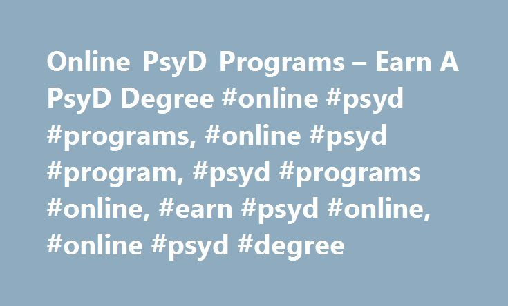Online PsyD Programs – Earn A PsyD Degree #online #psyd #programs, #online #psyd #program, #psyd #programs #online, #earn #psyd #online, #online #psyd #degree http://hawai.nef2.com/online-psyd-programs-earn-a-psyd-degree-online-psyd-programs-online-psyd-program-psyd-programs-online-earn-psyd-online-online-psyd-degree/  # Online PsyD Programs Online PsyD Programs are one among many options for online psychology degrees. You may be wondering just what is a PsyD degree? A PsyD degree is a…
