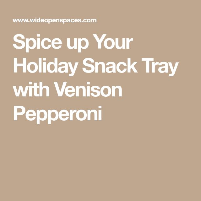 Spice up Your Holiday Snack Tray with Venison Pepperoni