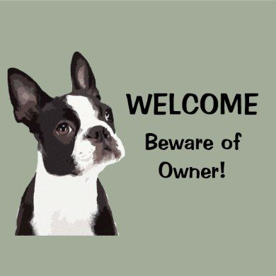 The boston terrier owner will love this cute piece of home decor. Welcome, Beware of Owner.