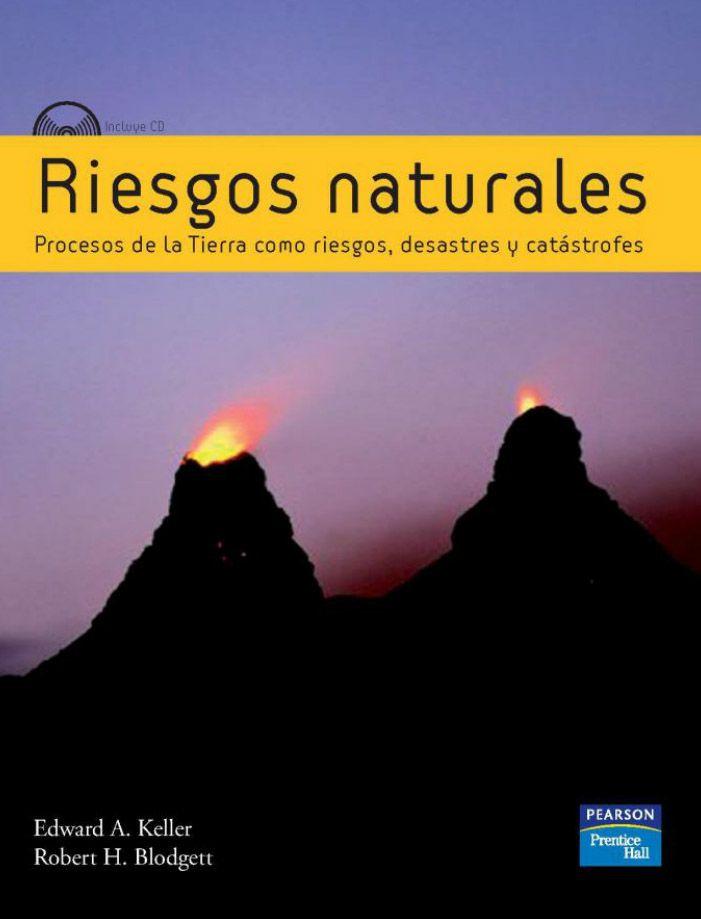 RIESGOS NATURALES Procesos de la Tierra como riesgos, desastres y catástrofes Autores: Edward A. Keller y Robert H. Blodgett  Editorial: Pearson  Edición: 1 ISBN: 9788483223369 ISBN ebook: 9788483225363 Páginas: 448 Área: Ciencias y Salud Sección: Geología  http://www.ingebook.com/ib/NPcd/IB_BooksVis?cod_primaria=1000187&codigo_libro=1323