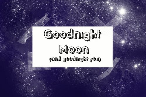 Goodnight moon and goodnight you tumblr teen quotes goodnight goodnight quotes