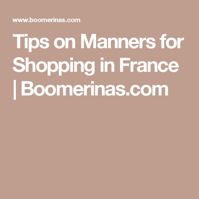 Tips on Manners for Shopping in France | Boomerinas.com