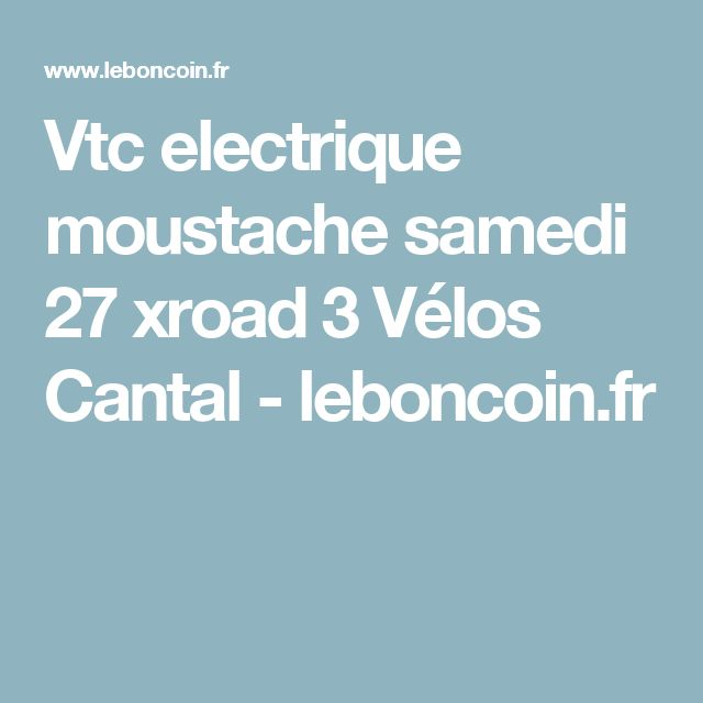Vtc electrique moustache samedi 27 xroad 3 Vélos Cantal - leboncoin.fr