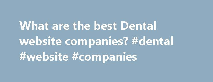 What are the best Dental website companies? #dental #website #companies http://dental.remmont.com/what-are-the-best-dental-website-companies-dental-website-companies-2/  #dental website companies # Optimized360 have designed the best dentist websites for their clients that resulted into growing number of patients that they have never experienced before. Their professionals have worked with assorted dentists and attained the experience spread over the years that make them deliver their best…