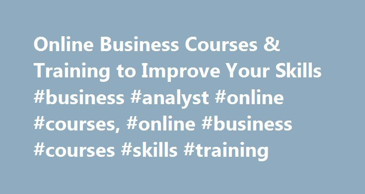Online Business Courses & Training to Improve Your Skills #business #analyst #online #courses, #online #business #courses #skills #training http://usa.remmont.com/online-business-courses-training-to-improve-your-skills-business-analyst-online-courses-online-business-courses-skills-training/  # Importance of online business courses Between increasing awareness of global markets, shifting economic power structures and surging advancements in communications and transportation technology, some…