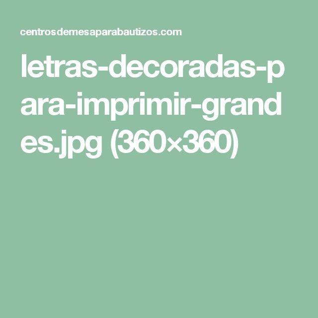 letras-decoradas-para-imprimir-grandes.jpg (360×360)