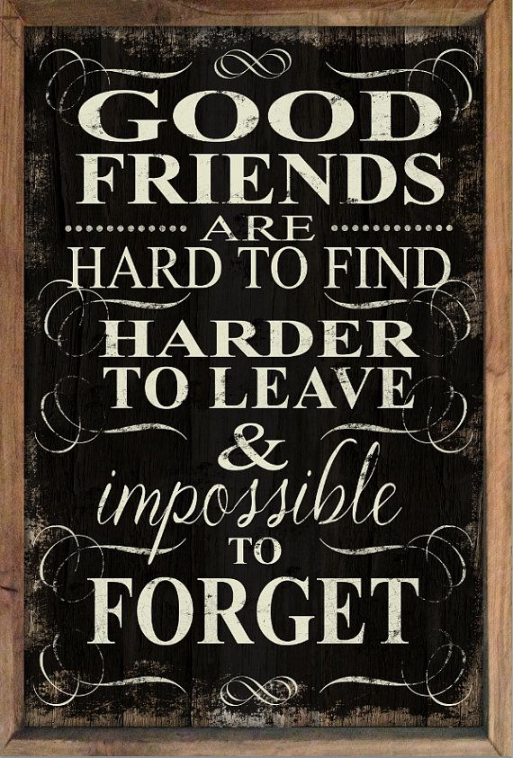 Good friends are hard to find harder to leave and impossible to forget wooden sign framed out in wood. Inspirational sign. Art is paper applied