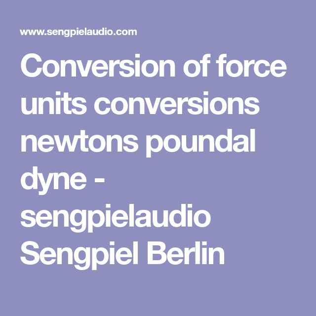 Conversion Of Force Units Conversions Newtons Poundal Dyne