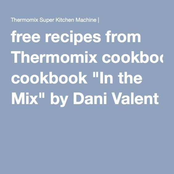 """free recipes from Thermomix cookbook """"In the Mix"""" by Dani Valent"""