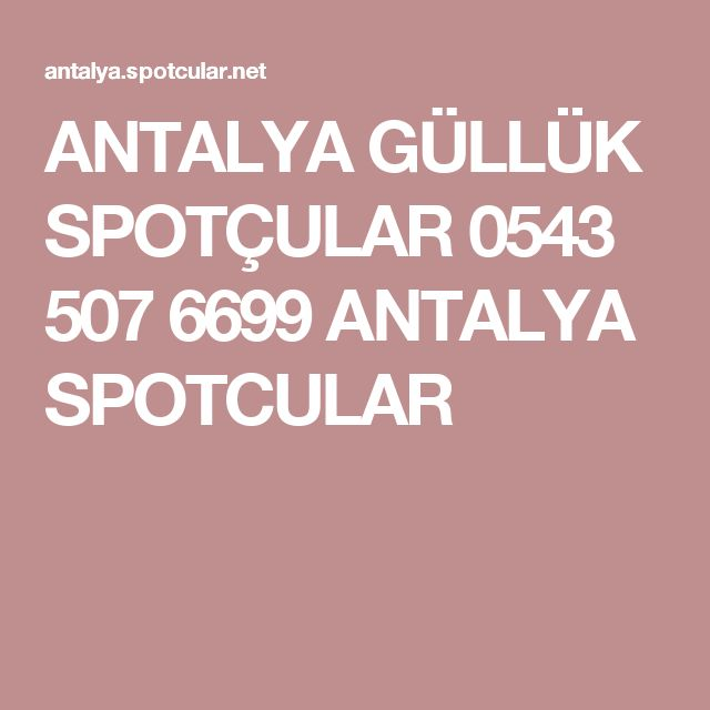 ANTALYA GÜLLÜK SPOTÇULAR 0543 507 6699 ANTALYA SPOTCULAR