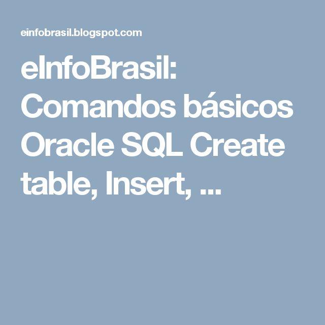 eInfoBrasil: Comandos básicos Oracle SQL Create table, Insert, ...