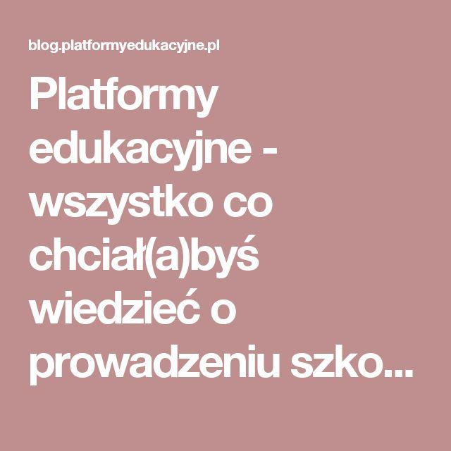 Platformy edukacyjne - wszystko co chciał(a)byś wiedzieć o prowadzeniu szkoleń i kursów w Internecie