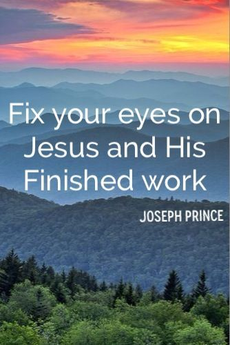 """Fix your eyes on Jesus and His finished work."" - Pastor Joseph Prince  #Grace"