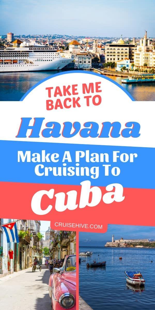 Take Me Back To Havana Make A Plan For Cruising To Cuba Cruises To Cuba Cruise Travel Cruise Vacation