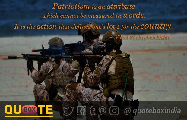 Patriotism is an attribute which cannot be measured in words. It is the action that defines one's love for the country.
