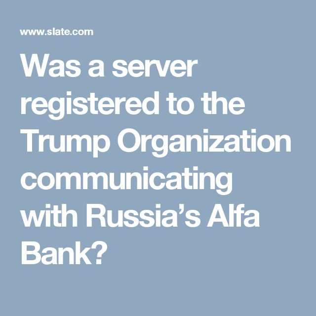 Was a server registered to the Trump Organization communicating with Russia's Alfa Bank?