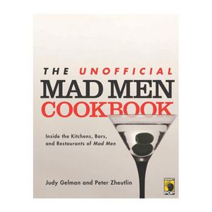 The Unofficial Mad Men Cookbook: Inside the Kitchens, Bars, and Restaurants of Mad Men - The Partner's Office Collection -