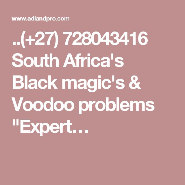 """..(+27) 728043416 South Africa's Black magic's & Voodoo problems """"Expert…"""