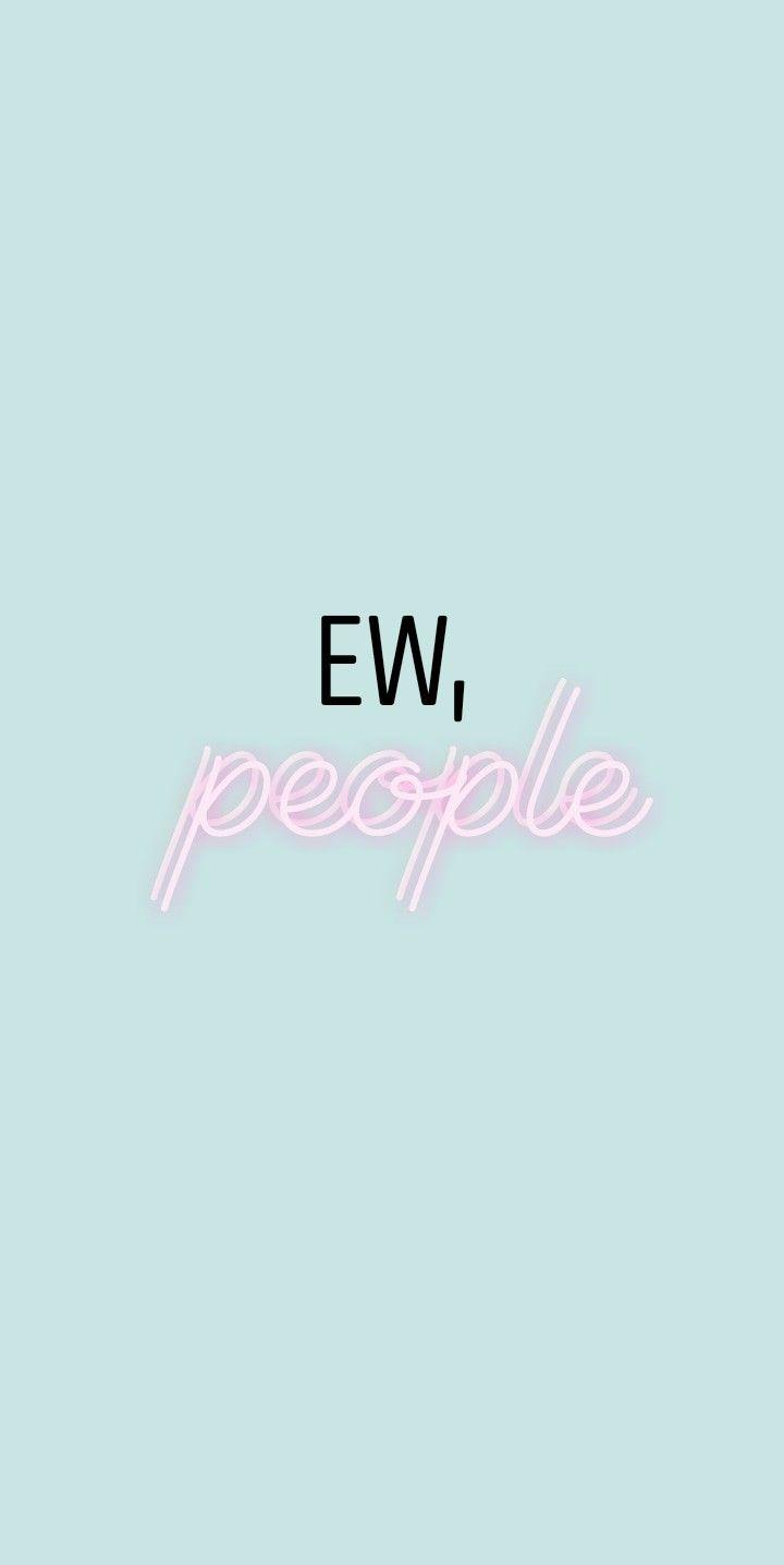 Phone Wallpaper Ew People Funny Ew People Quotes Ew People