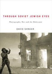 Through Soviet-Jewish Eyes: Photography, War, and the Holocaust