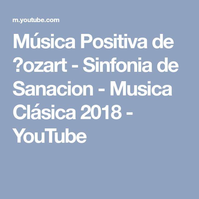 Música Positiva de ℳozart - Sinfonia de Sanacion - Musica Clásica 2018 - YouTube