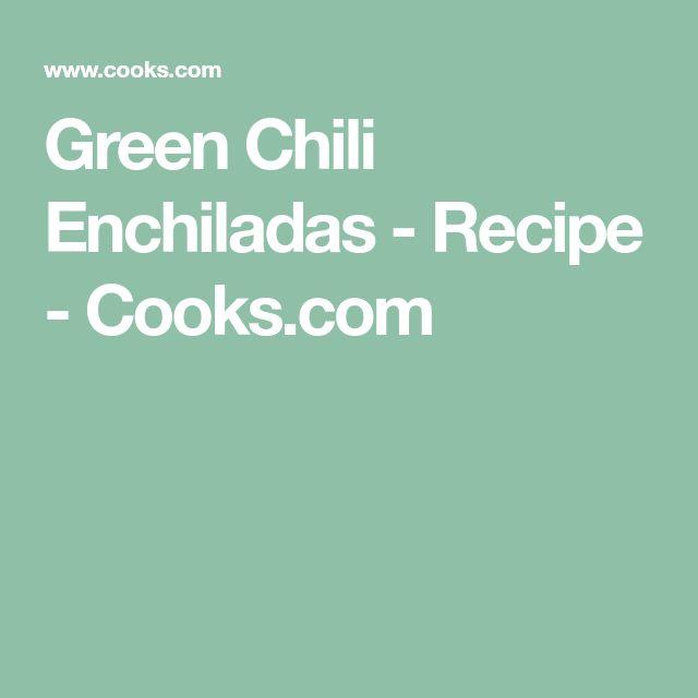 Green Chili Enchiladas - Recipe - Cooks.com