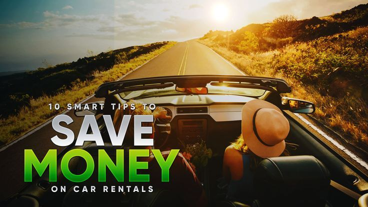 10 Smart Tips To Save Money On Car Rentals Car Money Rentals