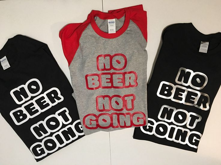 A personal favorite from my Etsy shop https://www.etsy.com/listing/555445957/no-beer-not-going-shirt-funny-shirt-gift