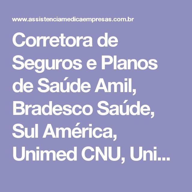 Corretora de Seguros e Planos de Saúde Amil, Bradesco Saúde, Sul América, Unimed CNU, Unimed NNE, Caixa Seguros, Hap Vida