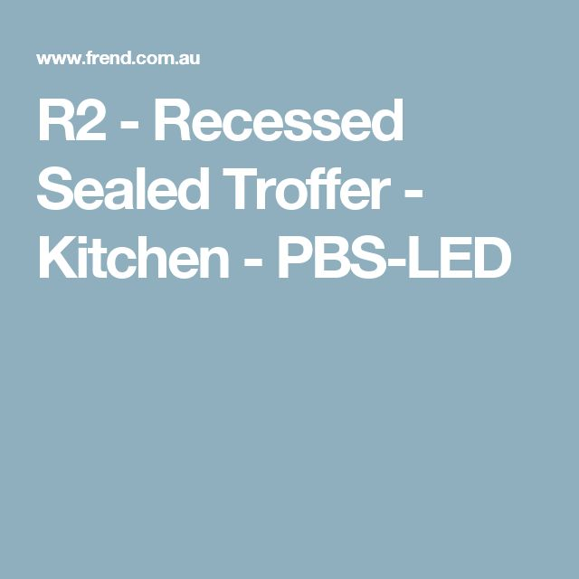 R2 - Recessed Sealed Troffer - Kitchen - PBS-LED