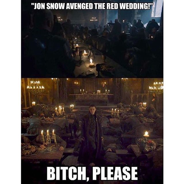 I mean, I love Jon but he had an army but Arya just wiped the whole House Frey, single-handedly.