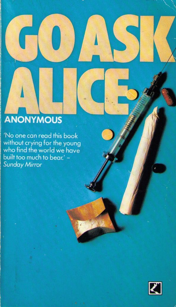 Go Ask Alice by Anonymous, an anti-drug propaganda tale about a teenage girls descent into junkie hell. I've heard this book was on some high school syllabuses in Australia in the seventies and eighties, although it is so unrealistic it's doubtful it persuaded anyone not to use drugs.