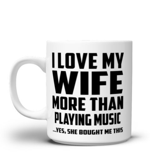 """# I Love My Wife More Than Playing music...Yes, She Bought Me This - Coffee Mug .  Funny Coffee Mug & Perfect Gift Idea for Husband! Special Offer, not available in shopsSecured payment via Visa / Mastercard / Amex / PayPal / iDealHow to place an order:  Choose the model from the drop-down menu Click on """"Buy it now"""" Choose the size and the quantity Add your delivery address and bank details And that's it!  Contact Us - Email : support@teezily.comTel : UK-020 3868 8072 / US-(646) 741 2095…"""
