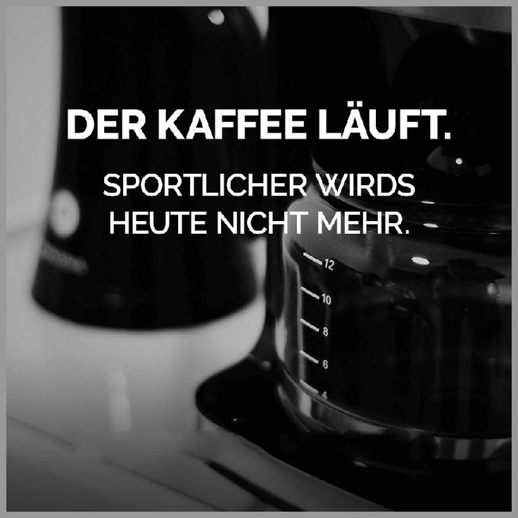 Der kaffee laeuft sportlicher wirds heute nicht mehr