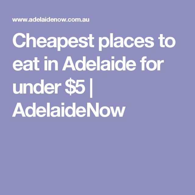 Cheapest places to eat in Adelaide for under $5 | AdelaideNow