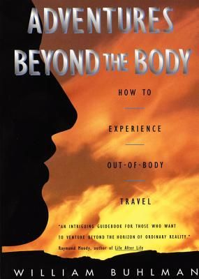 Adventures Beyond the Body: How to Experience Out-of-Body Travel  by William Buhlman  Explore new worlds . . .  If you ever wondered what might lie beyond the reality we experience every day, if you've ever thrilled to accounts of out-of-body travel and longer to go alone for the ride, this fascinating, practical guide is for you. America's leading expert on out-of-body travel tells the riveting story of his travels to other realms and offers easy-to-use techniques to guide you on your...