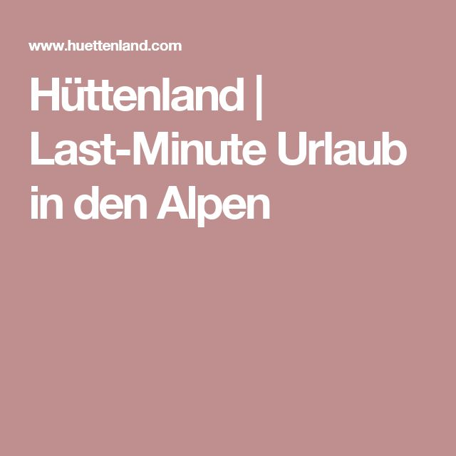 Hüttenland   Last-Minute Urlaub in den Alpen