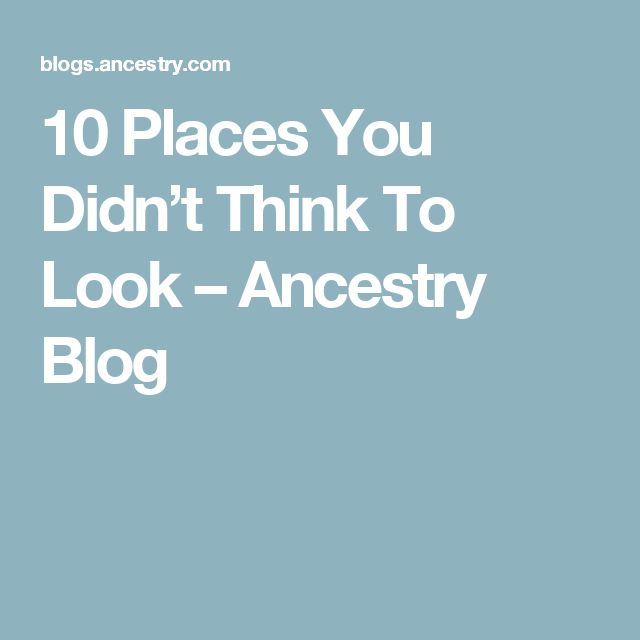 10 Places You Didn't Think To Look – Ancestry Blog
