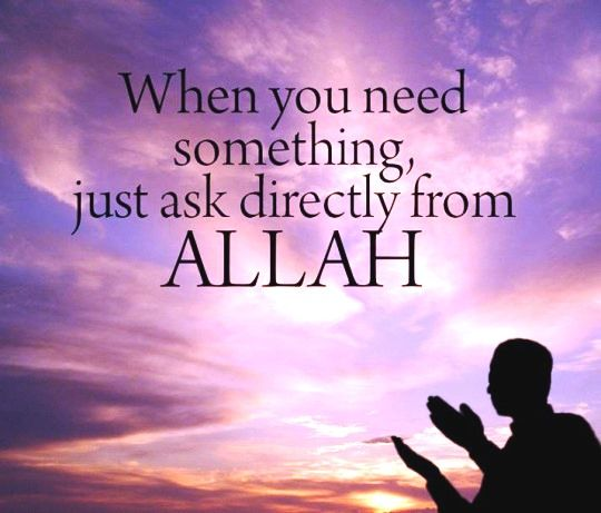 Ask directly from Allah.