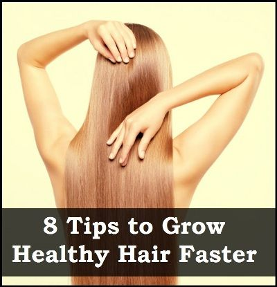 8 Tips to Grow Healthy Hair Faster
