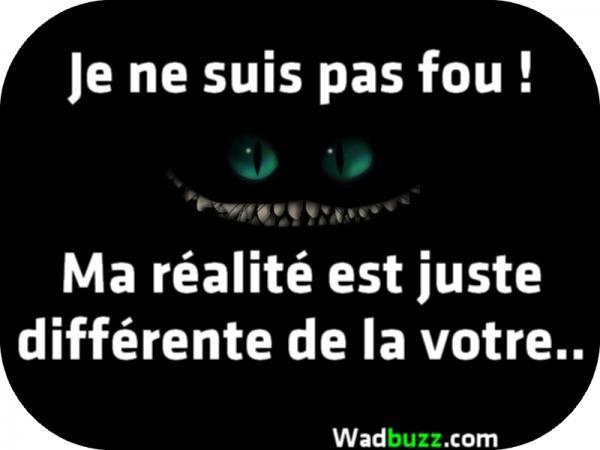 Ma réalité est juste différente de la votre..