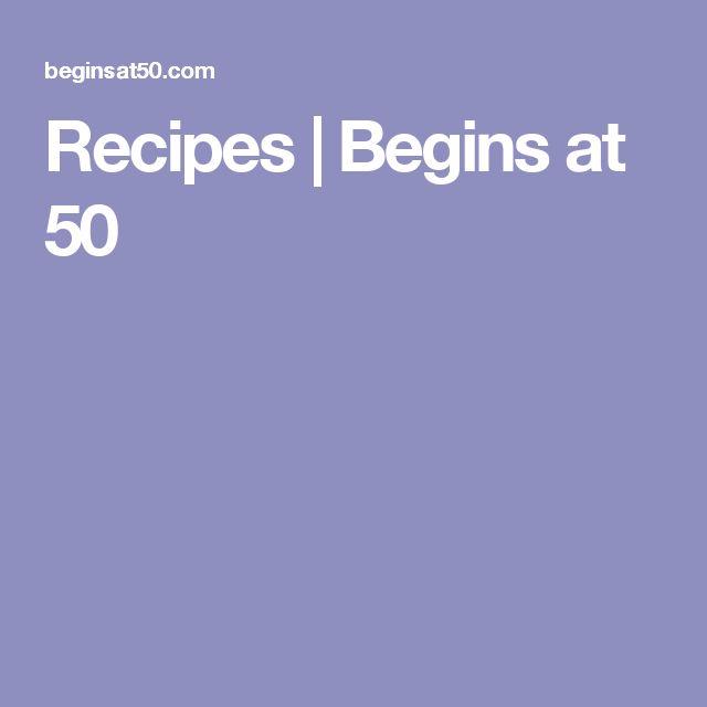 Recipes  | Begins at 50