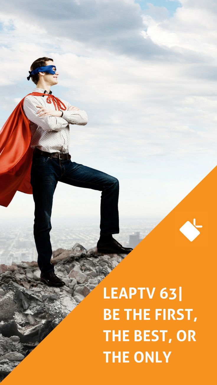 LeapTV Episode 63: Be The First, The Best or The Only. In this episode, you'll learn a lesson in branding, and why your clients & prospects should choose you, regardless of price.