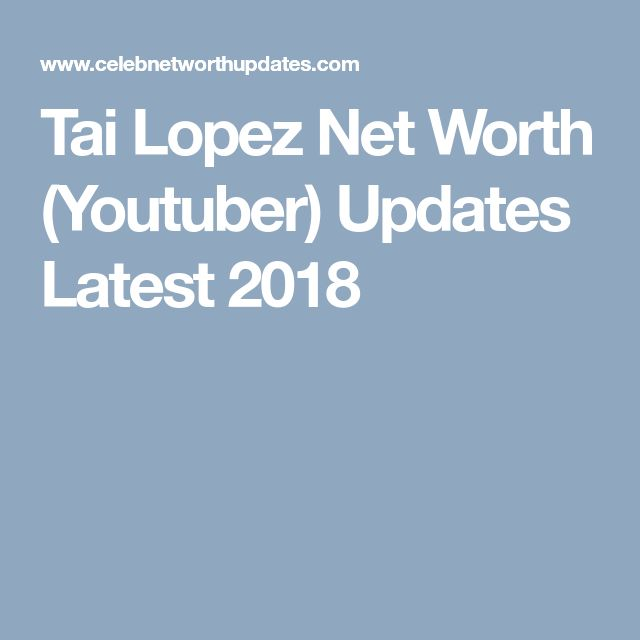 Tai Lopez Net Worth (Youtuber) Updates Latest 2018
