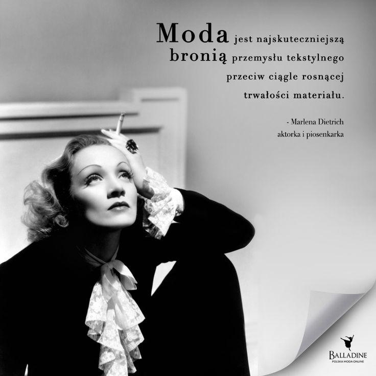 """""""Moda jest najskuteczniejszą bronią przemysłu tekstylnego przeciw ciągle rosnącej trwałości materiału."""" - Marlena Dietrich"""